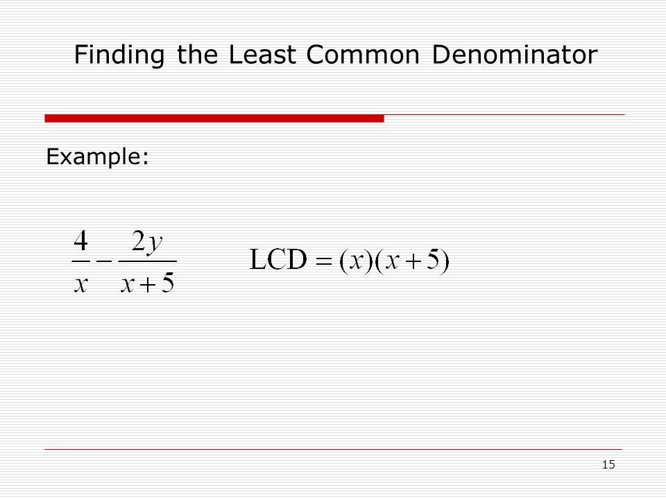 Example: Finding the Least Common Denominator 15