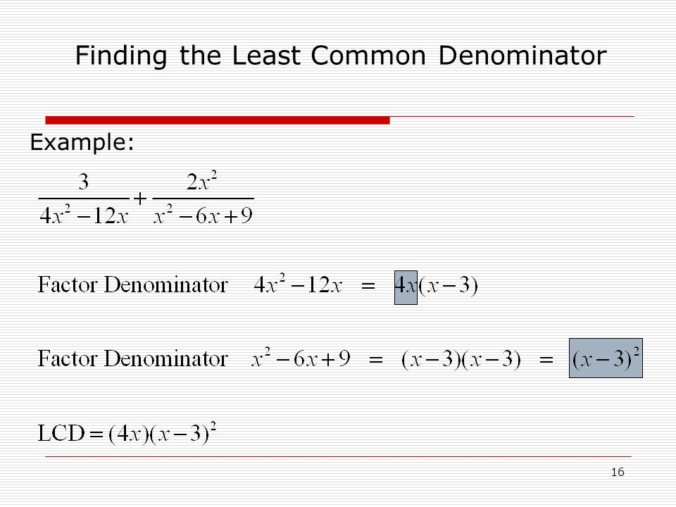 Example: Finding the Least Common Denominator 16