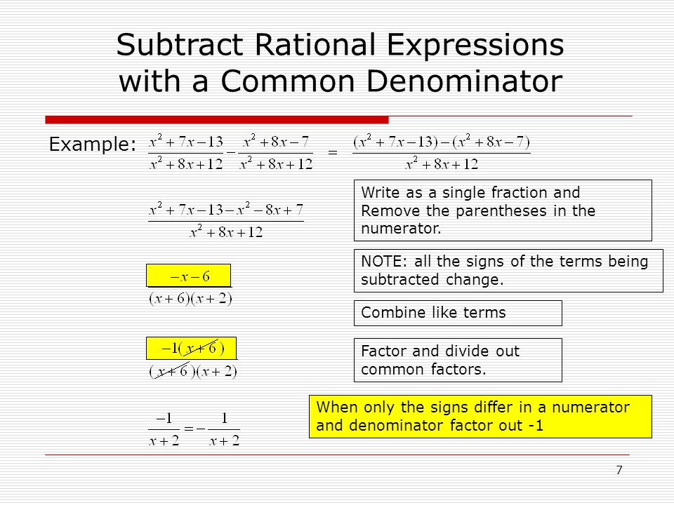 Example: Subtract Rational Expressions with a Common Denominator Write as a single fraction and Remove the parentheses in the numerator.