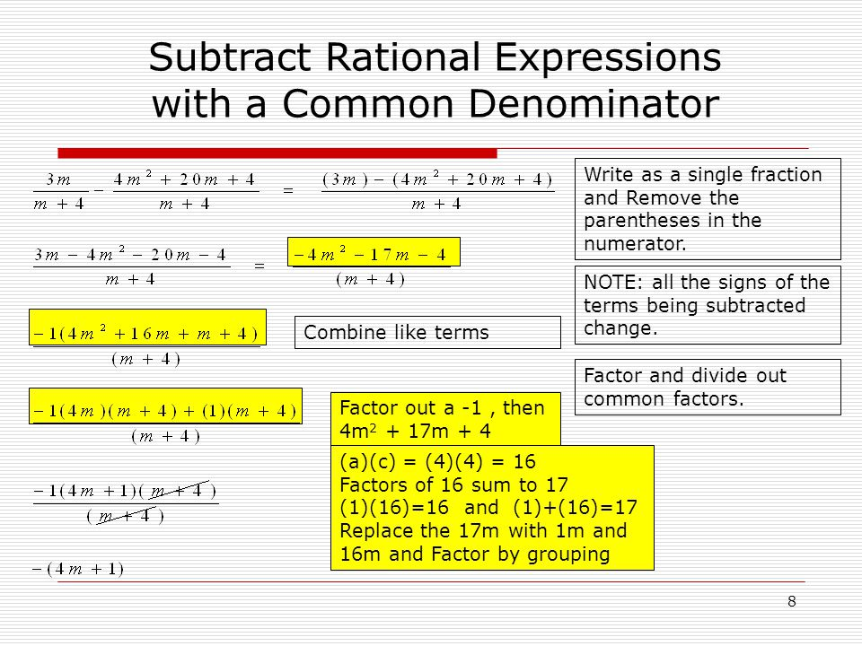 Subtract Rational Expressions with a Common Denominator Factor out a -1, then 4m m Write as a single fraction and Remove the parentheses in the numerator.