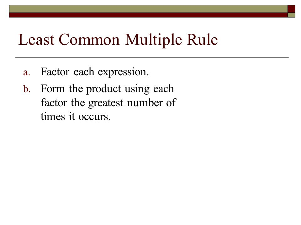 Least Common Multiple Rule a. Factor each expression.