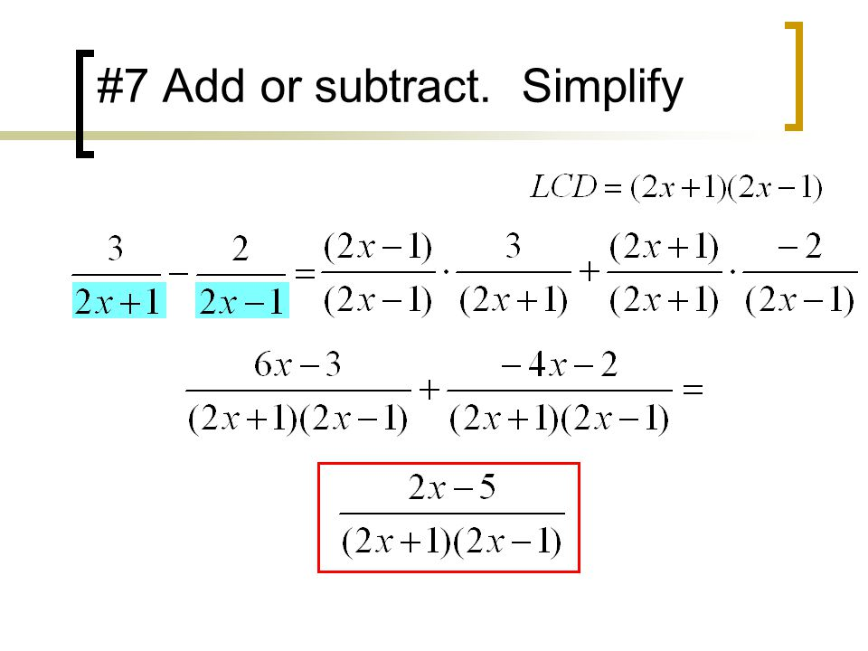 #7 Add or subtract. Simplify