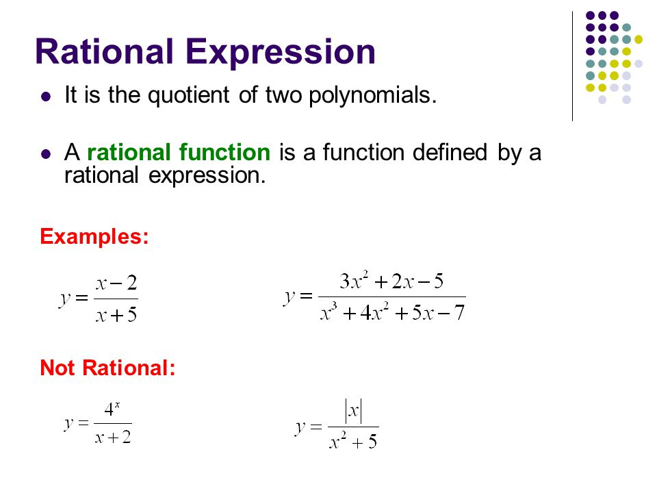 Rational Expression It is the quotient of two polynomials.