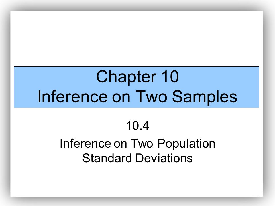 Chapter 10 Inference on Two Samples 10.4 Inference on Two Population Standard Deviations