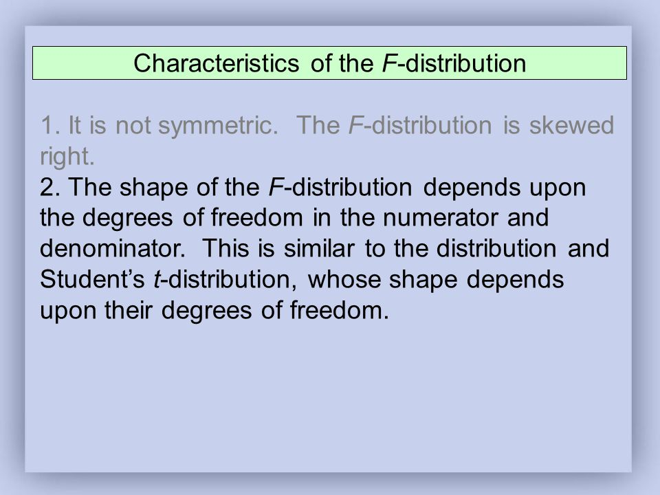 Characteristics of the F-distribution 1. It is not symmetric.