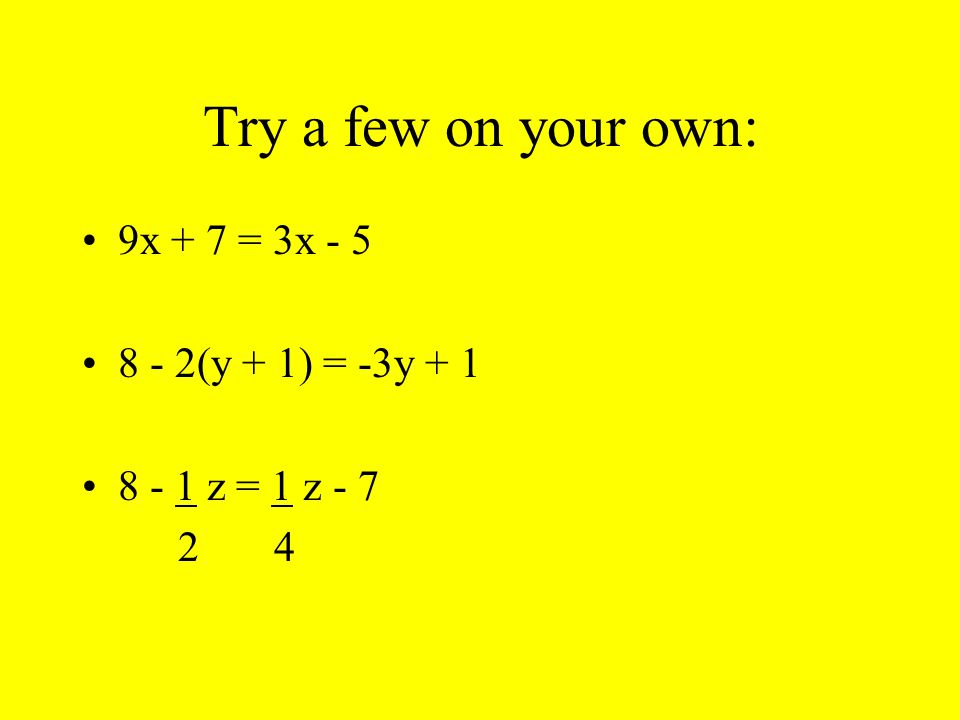Try a few on your own: 9x + 7 = 3x (y + 1) = -3y z = 1 z