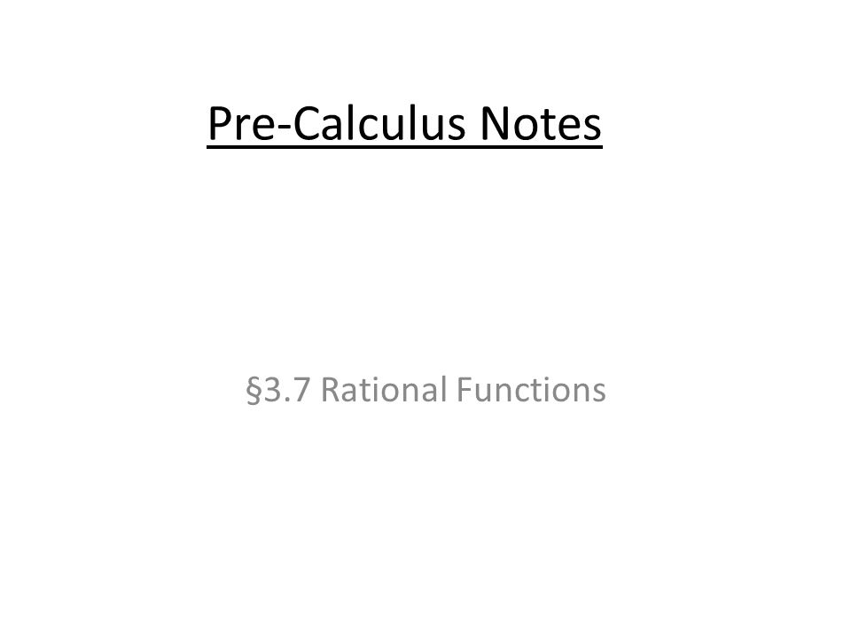 Pre-Calculus Notes §3.7 Rational Functions