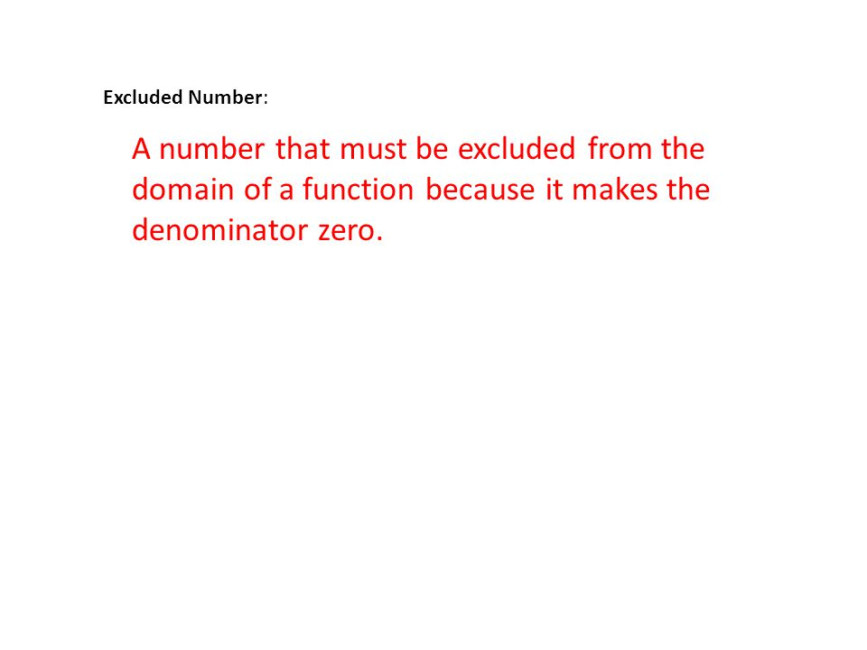 Excluded Number: A number that must be excluded from the domain of a function because it makes the denominator zero.