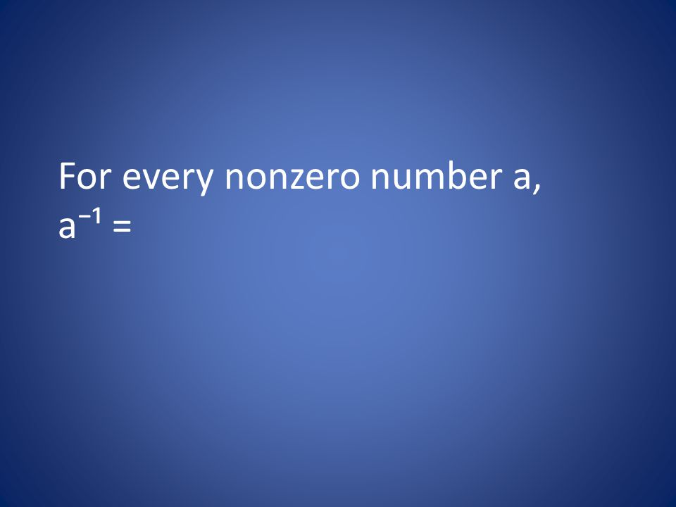 For every nonzero number a, a⁻¹ =