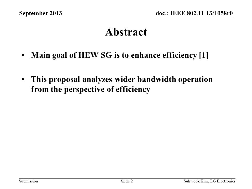 doc.: IEEE /1058r0 Submission Abstract Main goal of HEW SG is to enhance efficiency [1] This proposal analyzes wider bandwidth operation from the perspective of efficiency September 2013 Suhwook Kim, LG ElectronicsSlide 2