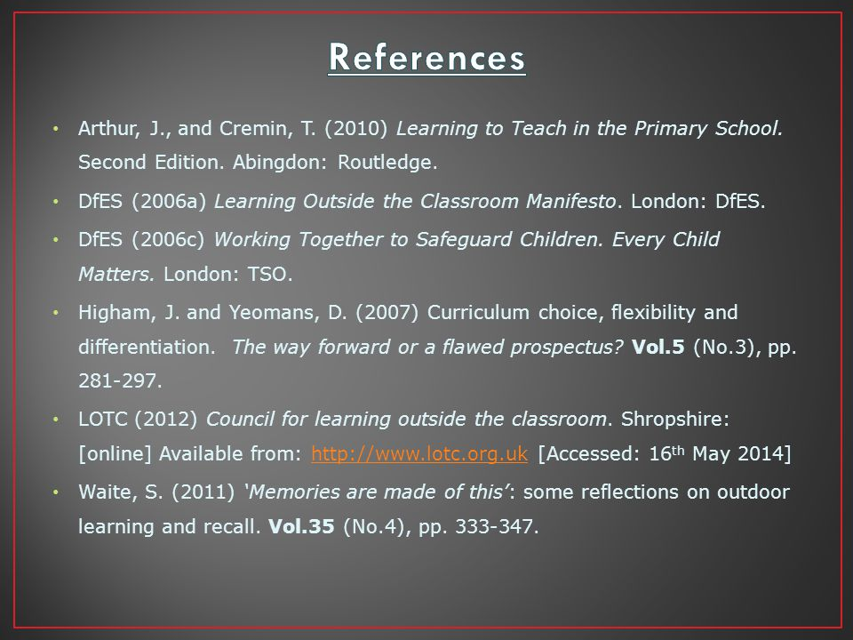 Arthur, J., and Cremin, T. (2010) Learning to Teach in the Primary School.