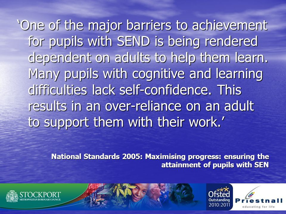 'One of the major barriers to achievement for pupils with SEND is being rendered dependent on adults to help them learn.