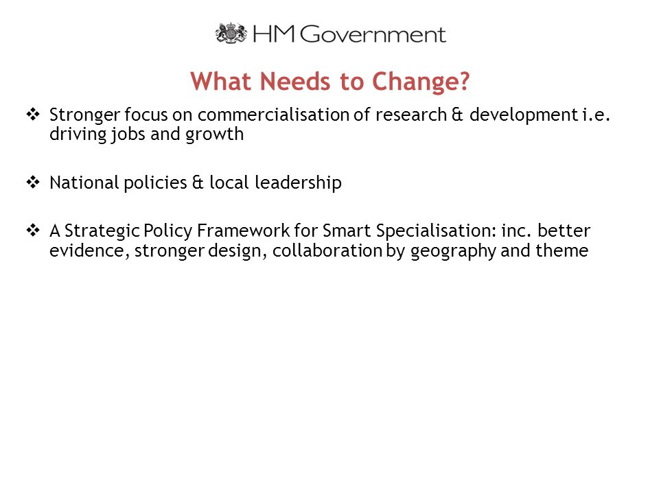 What Needs to Change.  Stronger focus on commercialisation of research & development i.e.