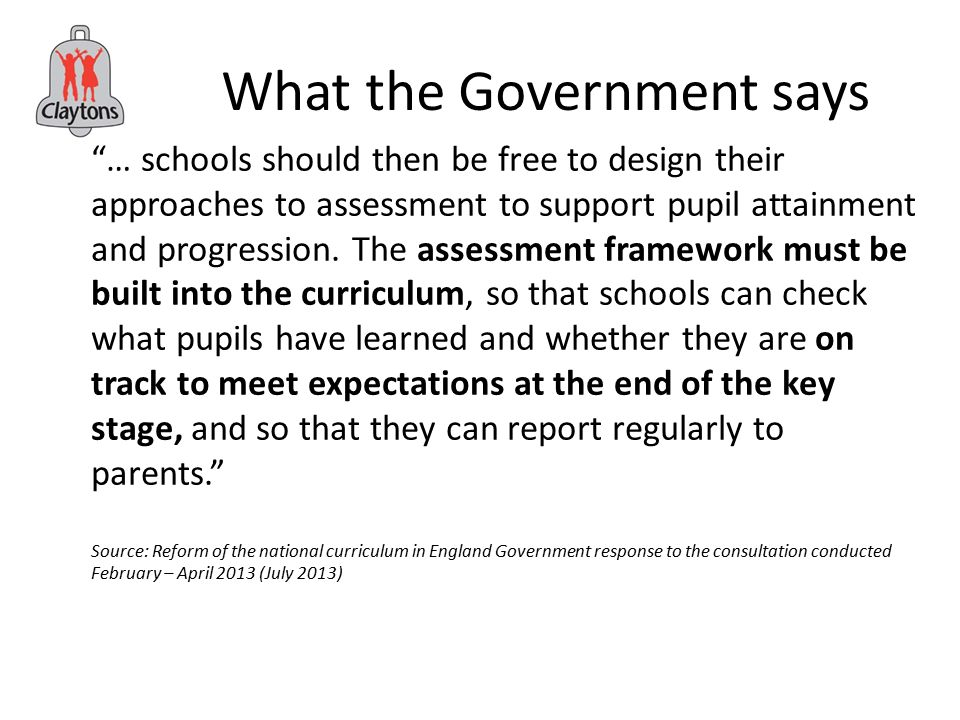 What the Government says … schools should then be free to design their approaches to assessment to support pupil attainment and progression.