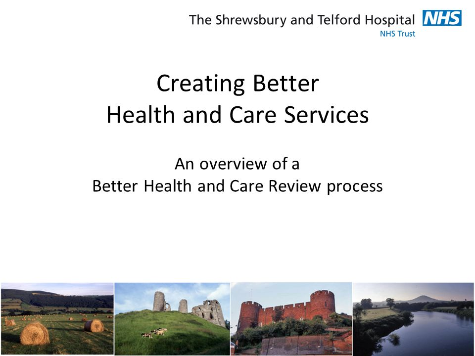 Creating Better Health and Care Services An overview of a Better Health and Care Review process