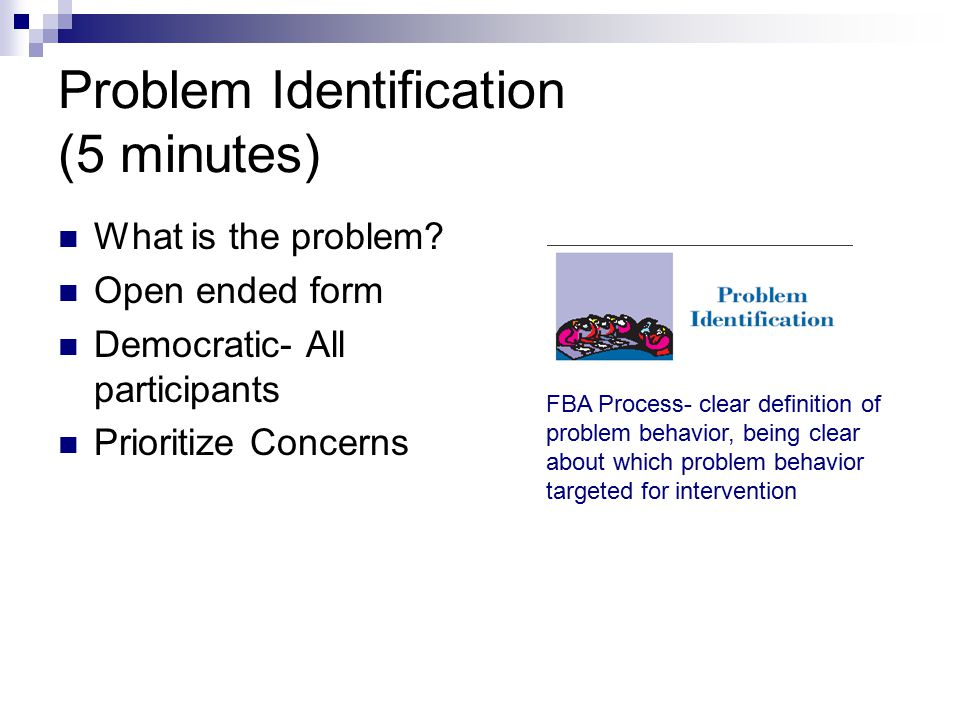 Problem Identification (5 minutes) What is the problem.