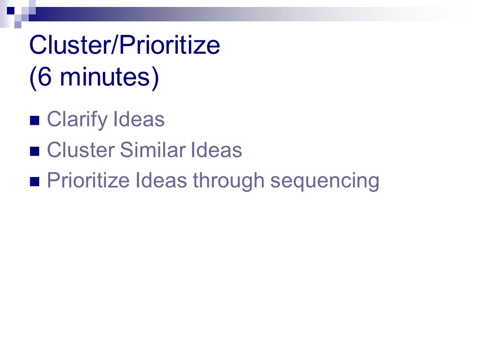 Cluster/Prioritize (6 minutes) Clarify Ideas Cluster Similar Ideas Prioritize Ideas through sequencing