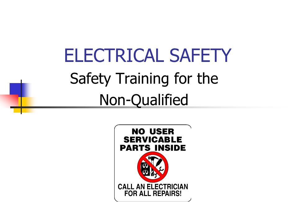 ELECTRICAL SAFETY Safety Training for the Non-Qualified