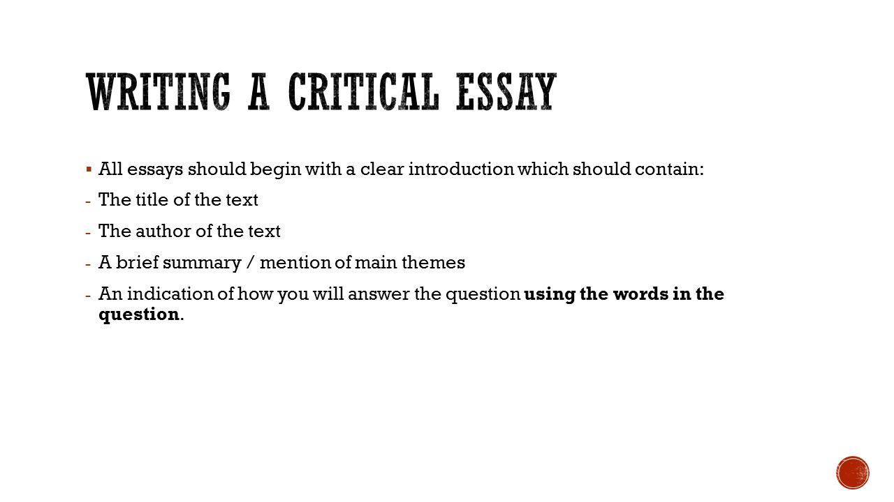  All essays should begin with a clear introduction which should contain: - The title of the text - The author of the text - A brief summary / mention of main themes - An indication of how you will answer the question using the words in the question.
