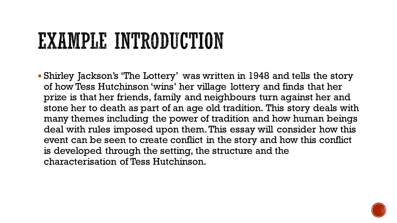  Shirley Jackson's 'The Lottery' was written in 1948 and tells the story of how Tess Hutchinson 'wins' her village lottery and finds that her prize is that her friends, family and neighbours turn against her and stone her to death as part of an age old tradition.