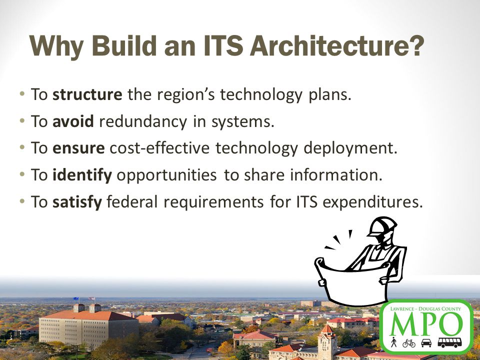 Why Build an ITS Architecture. To structure the region's technology plans.