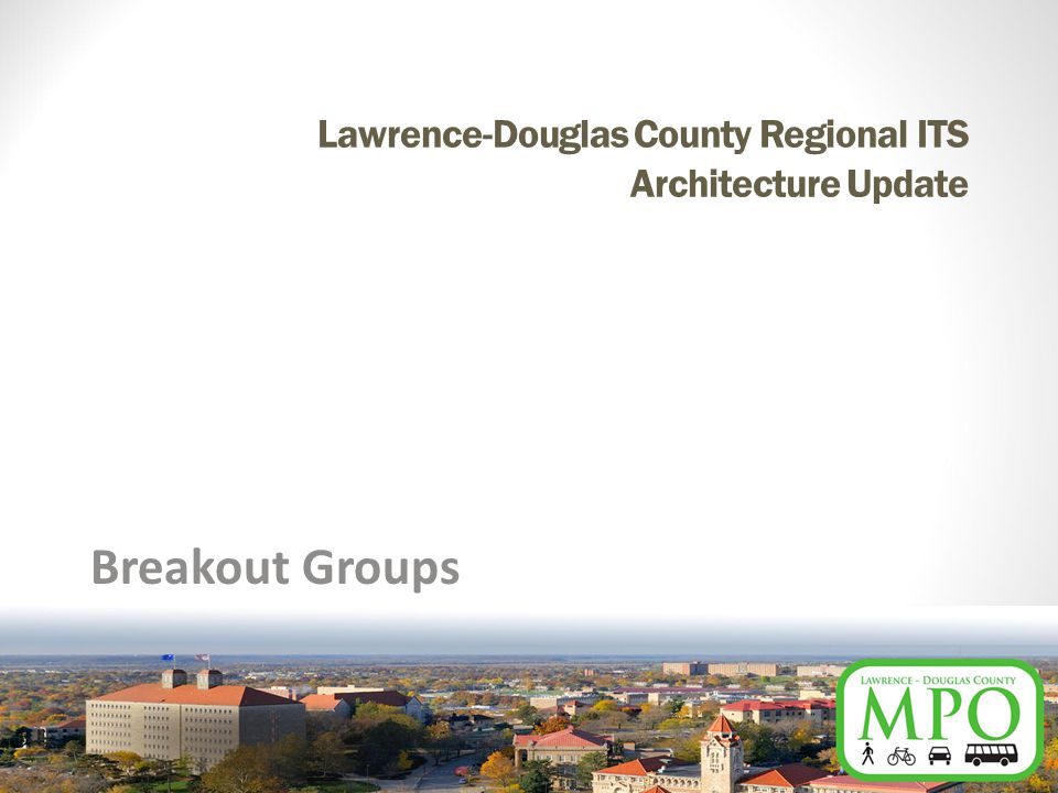 Lawrence-Douglas County Regional ITS Architecture Update Breakout Groups