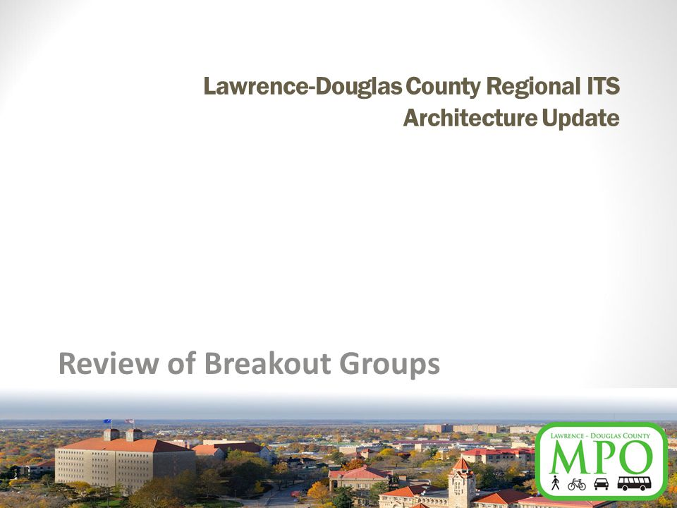 Lawrence-Douglas County Regional ITS Architecture Update Review of Breakout Groups