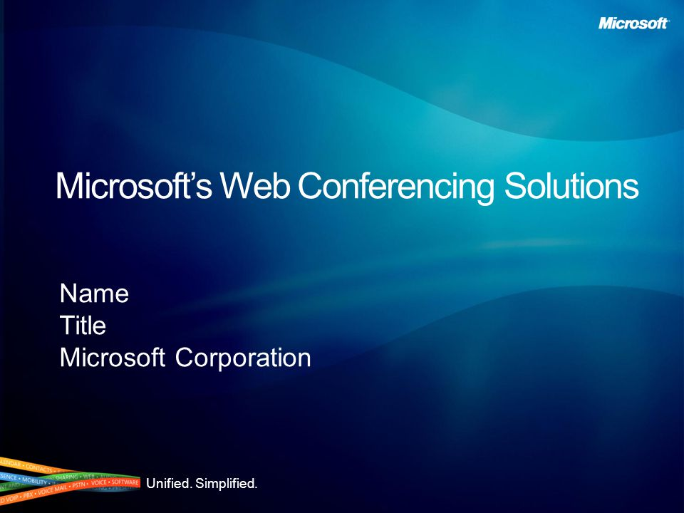 Unified. Simplified. Microsoft's Web Conferencing Solutions Name Title Microsoft Corporation