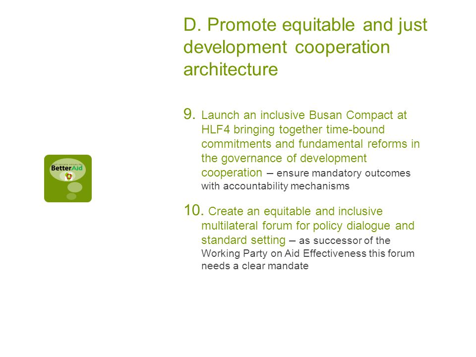 D. Promote equitable and just development cooperation architecture 9.