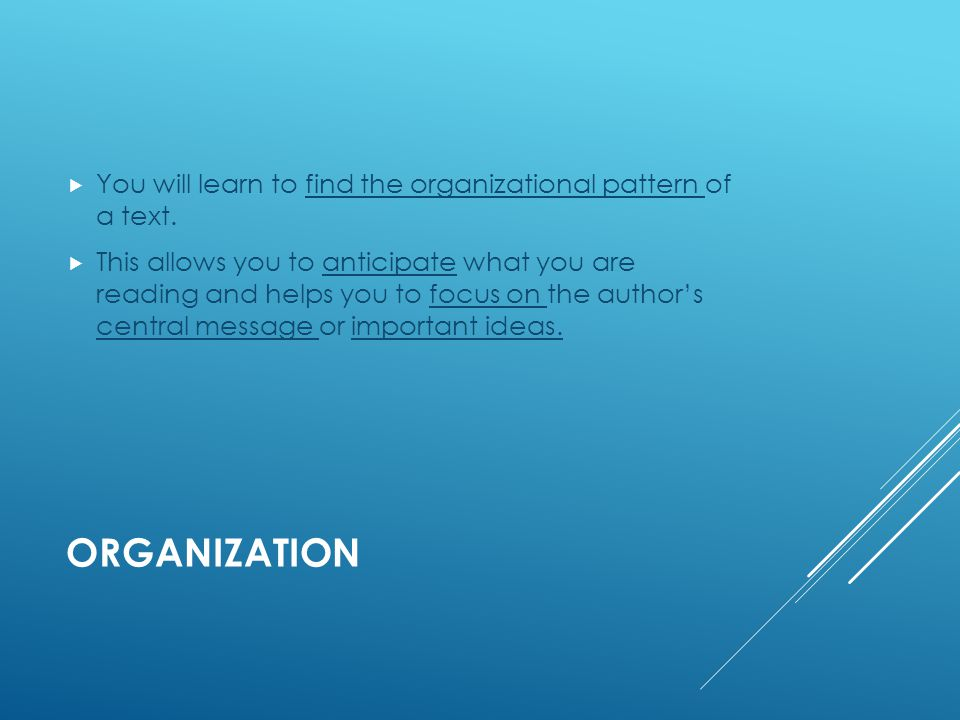 ORGANIZATION  You will learn to find the organizational pattern of a text.