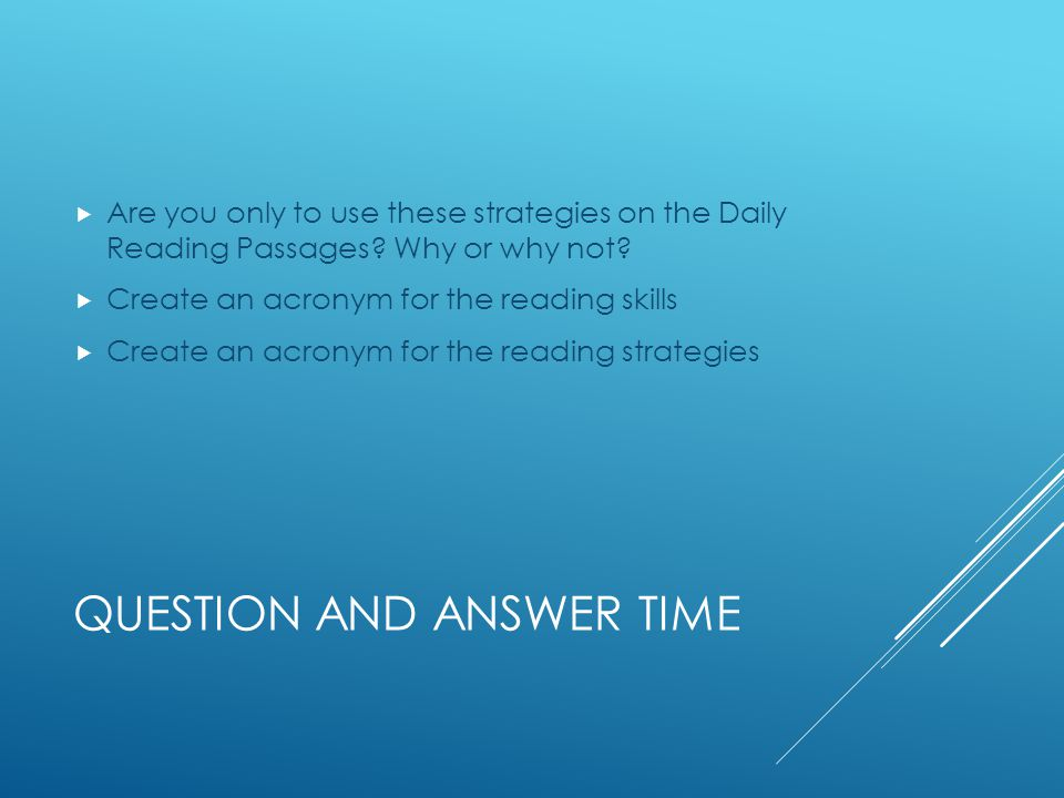 QUESTION AND ANSWER TIME  Are you only to use these strategies on the Daily Reading Passages.