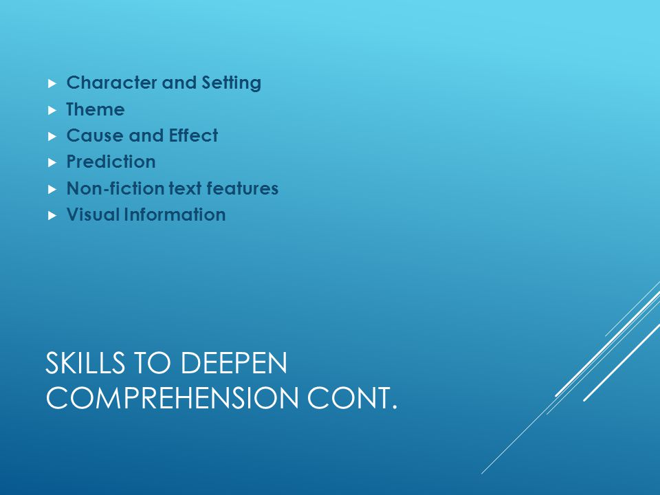 SKILLS TO DEEPEN COMPREHENSION CONT.