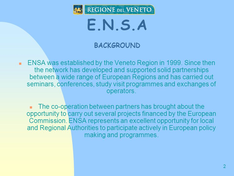 2 E.N.S.A BACKGROUND ENSA was established by the Veneto Region in 1999.