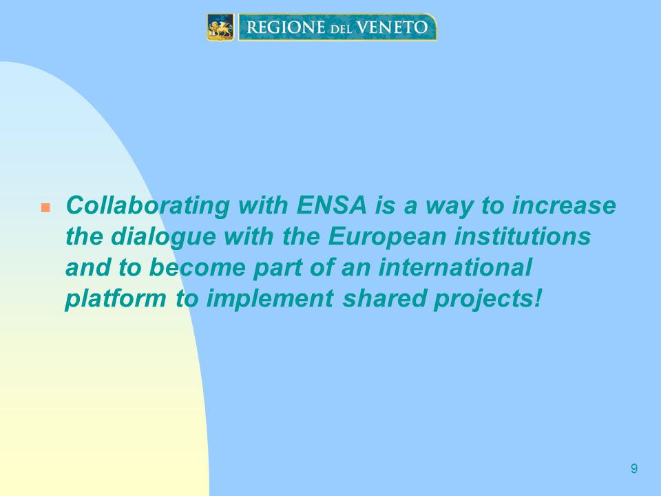 9 Collaborating with ENSA is a way to increase the dialogue with the European institutions and to become part of an international platform to implement shared projects!