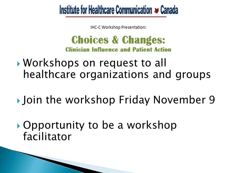  Workshops on request to all healthcare organizations and groups  Join the workshop Friday November 9  Opportunity to be a workshop facilitator