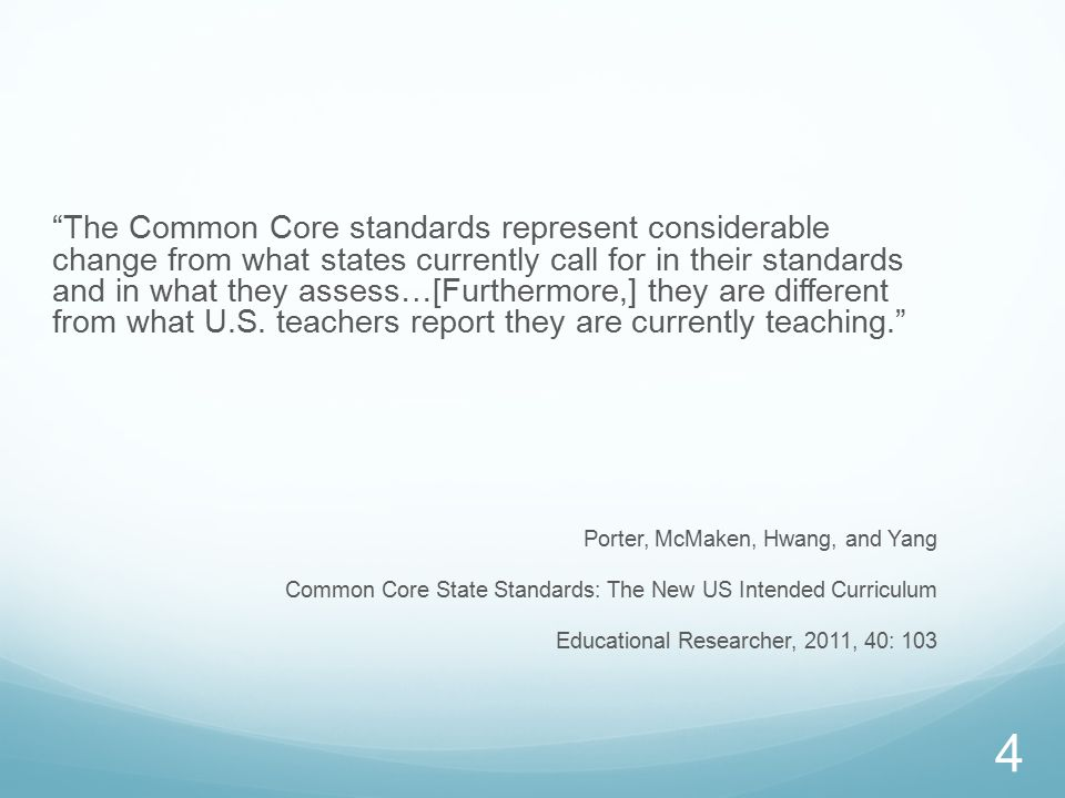 The Common Core standards represent considerable change from what states currently call for in their standards and in what they assess…[Furthermore,] they are different from what U.S.