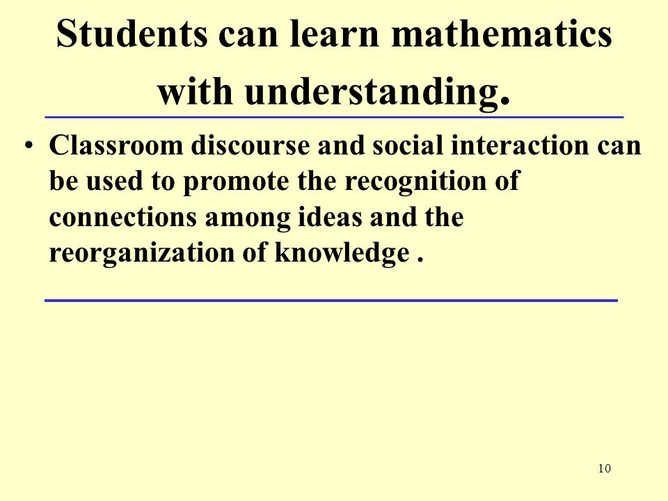 10 Students can learn mathematics with understanding.