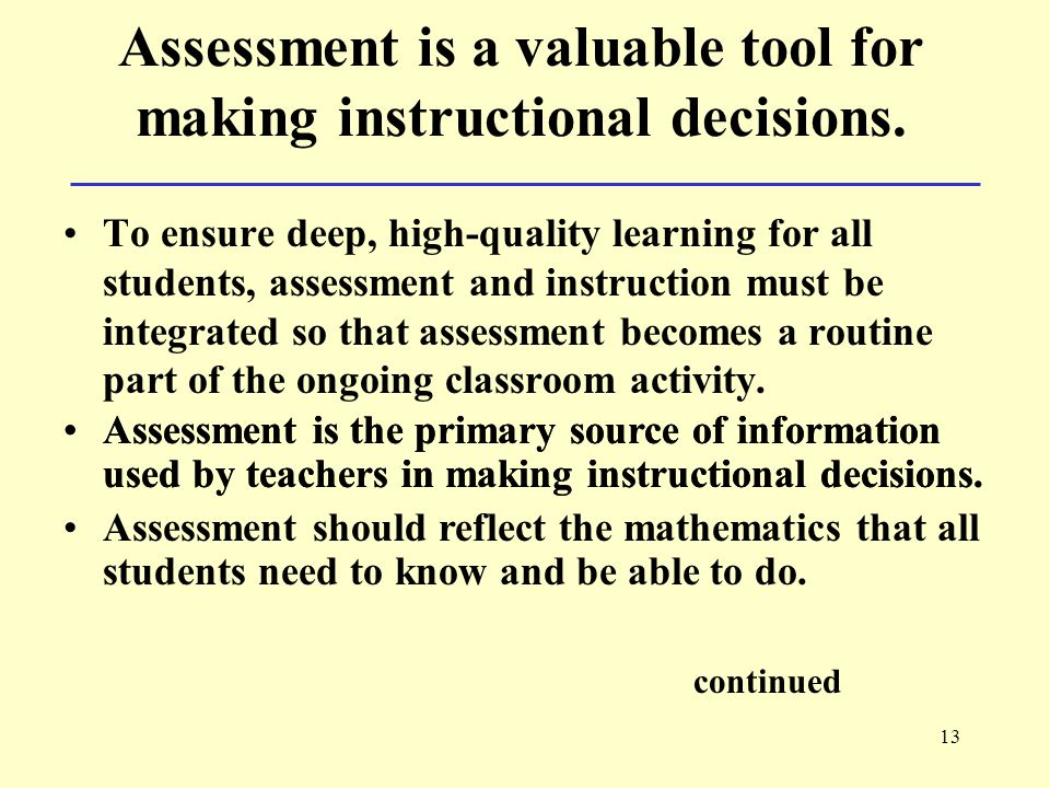 13 Assessment is a valuable tool for making instructional decisions.