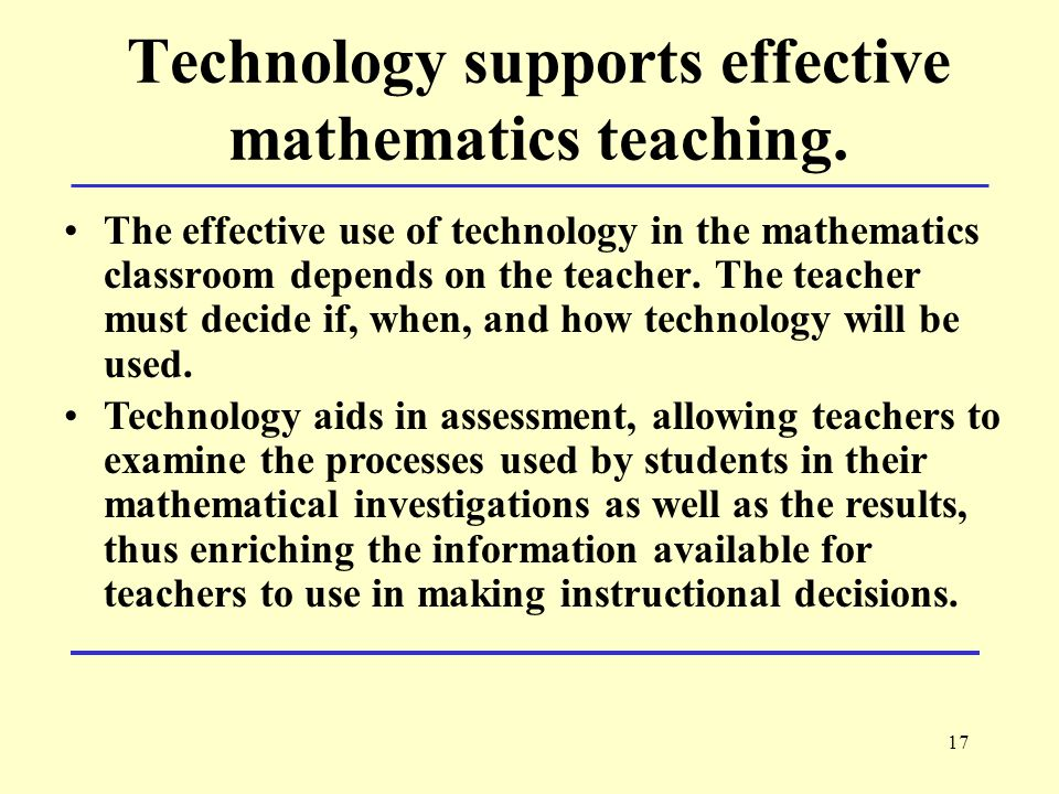 17 Technology supports effective mathematics teaching.