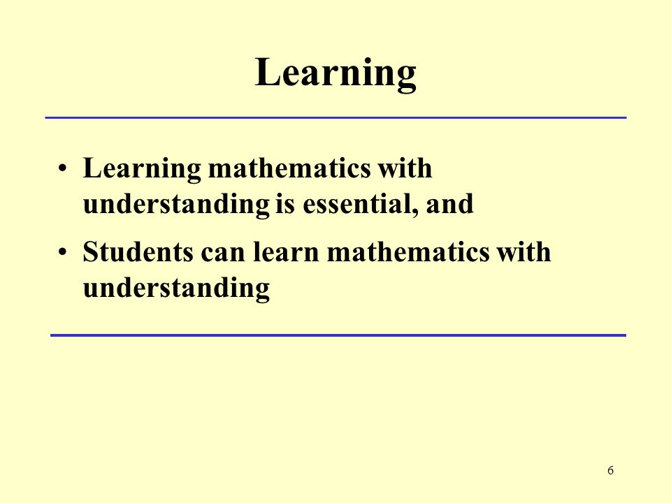 6 Learning Learning mathematics with understanding is essential, and Students can learn mathematics with understanding