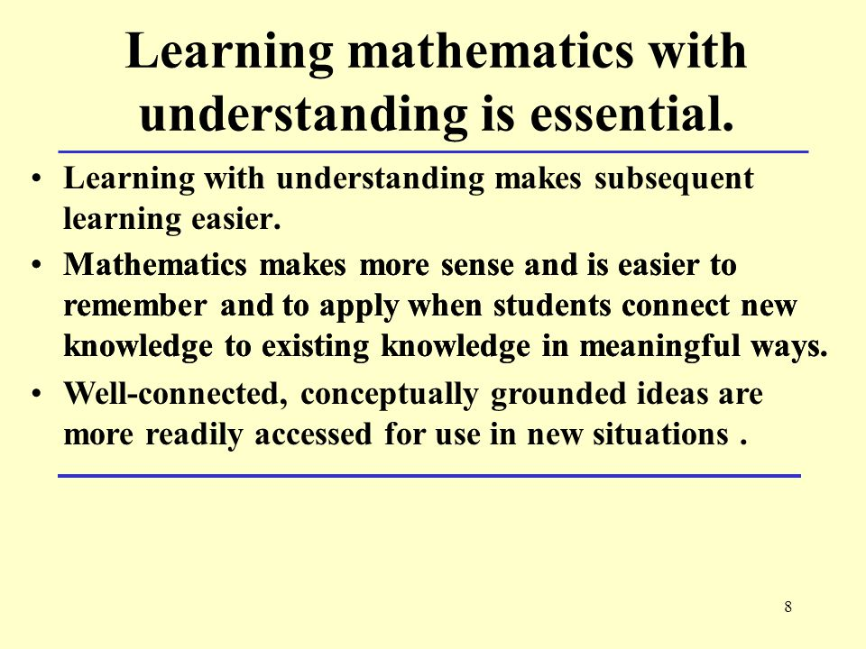 8 Learning mathematics with understanding is essential.