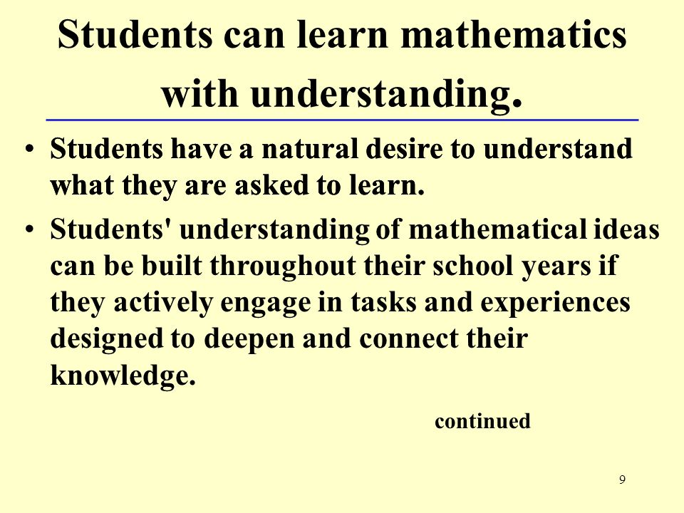 9 Students can learn mathematics with understanding.