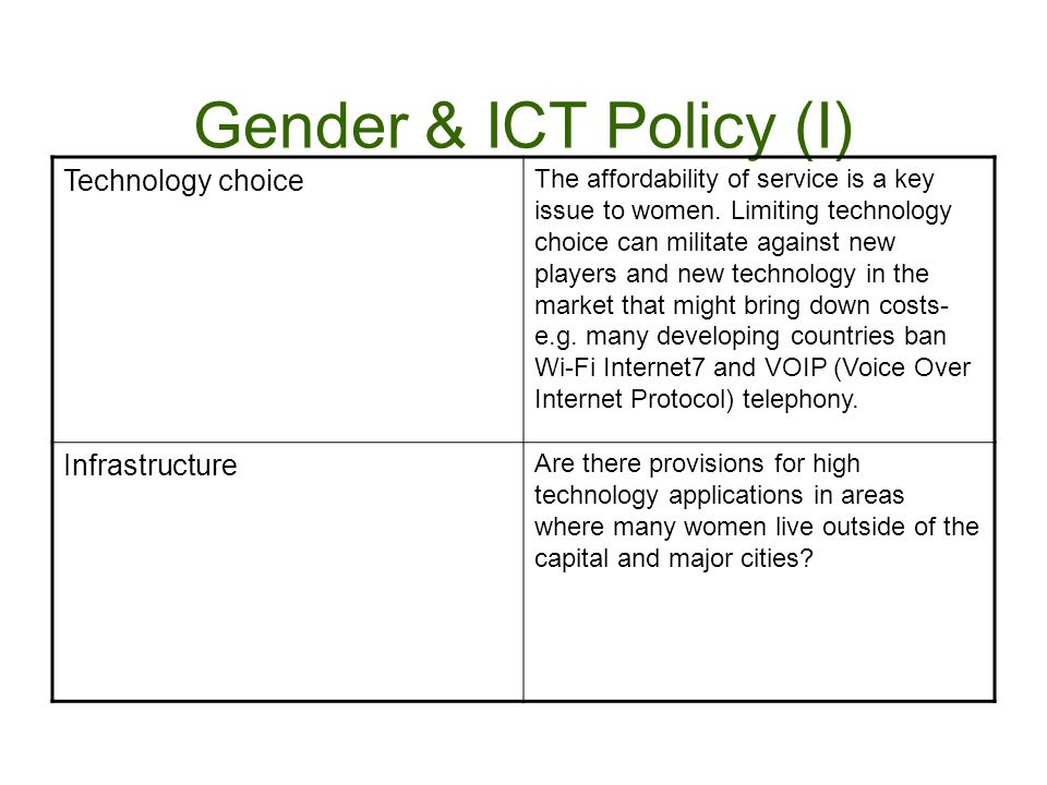 Gender & ICT Policy (I) Technology choice The affordability of service is a key issue to women.