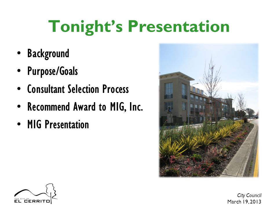 City Council March 19, 2013 Tonight's Presentation Background Purpose/Goals Consultant Selection Process Recommend Award to MIG, Inc.