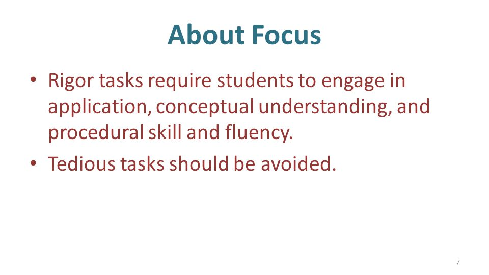 About Focus Rigor tasks require students to engage in application, conceptual understanding, and procedural skill and fluency.