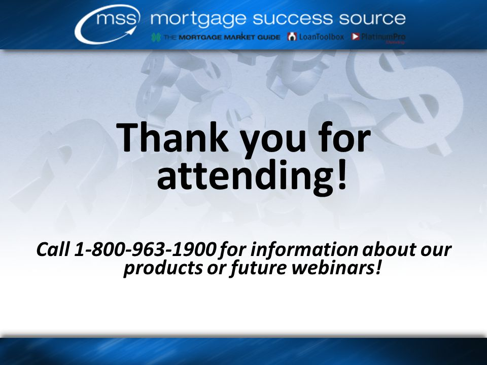 Thank you for attending! Call for information about our products or future webinars!