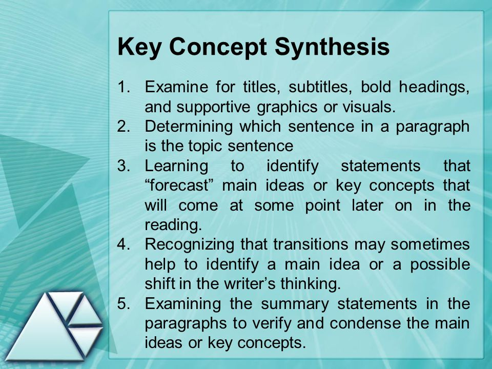 Key Concept Synthesis 1.Examine for titles, subtitles, bold headings, and supportive graphics or visuals.