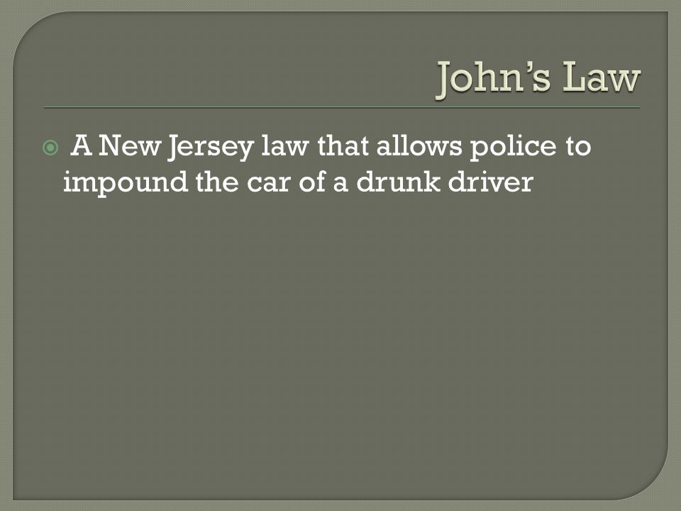  A New Jersey law that allows police to impound the car of a drunk driver