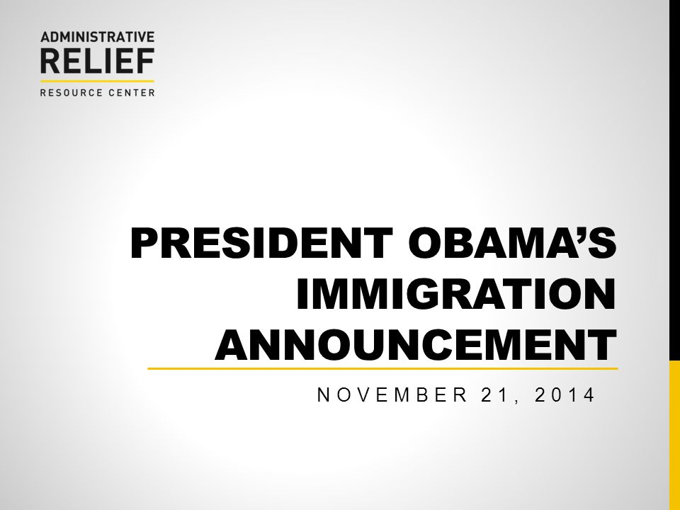 PRESIDENT OBAMA'S IMMIGRATION ANNOUNCEMENT NOVEMBER 21, 2014