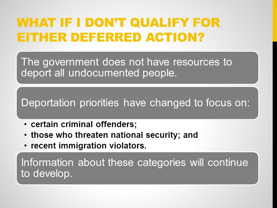 WHAT IF I DON'T QUALIFY FOR EITHER DEFERRED ACTION.